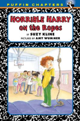 Horrible Harry on the Ropes - Suzy Kline & Frank Remkiewicz