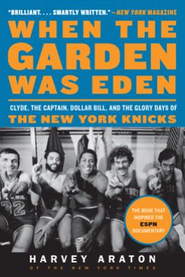 When the Garden Was Eden - Harvey Araton
