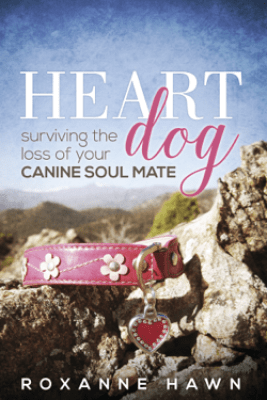 Heart Dog: Surviving the Loss of Your Canine Soul Mate - Roxanne Hawn
