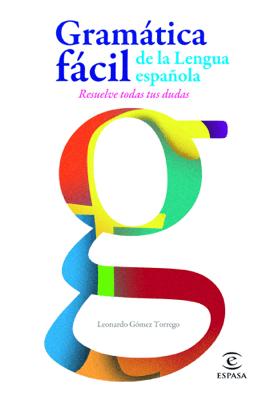 Gramática fácil de la lengua española - Leonardo Gómez Torrego