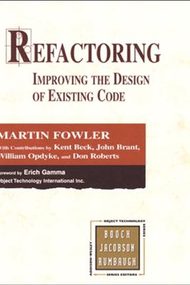 Refactoring: Improving the Design of Existing Code - Martin Fowler, Kent Beck, John Brant, William Opdyke & Don Roberts