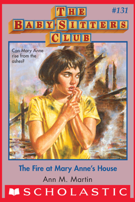 The Fire at Mary Anne's House (The Baby-Sitters Club #131) - Ann M. Martin