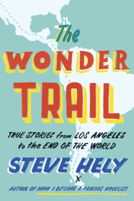 The Wonder Trail - Steve Hely