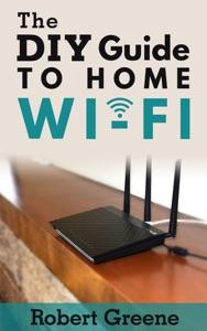 The DIY Guide to Home Wi-Fi - Robert Greene pdf download