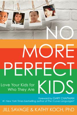 No More Perfect Kids - Jill Savage & Kathy Koch