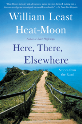 Here, There, Elsewhere - William Least Heat-Moon