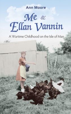 Me and Ellan Vannin: A Wartime Childhood on the Isle of Man - Ann Moore pdf download