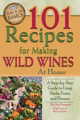 101 Recipes for Making Wild Wines at Home - John Peragine Jr
