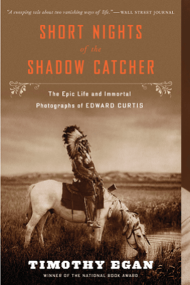Short Nights of the Shadow Catcher - Timothy Egan