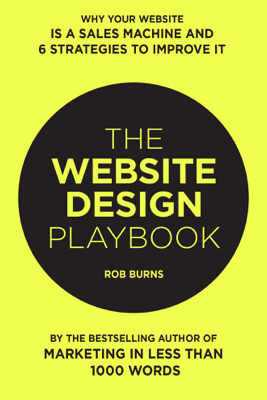 The Website Design Playbook: Why Your Website Is A Sales Machine And 6 Strategies To Improve It - Bear Burns