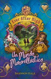 Ever after high. Un mundo maravillástico - Shannon Hale pdf download