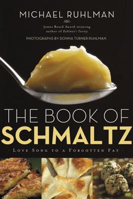 The Book of Schmaltz - Michael Ruhlman & Donna Turner Ruhlman