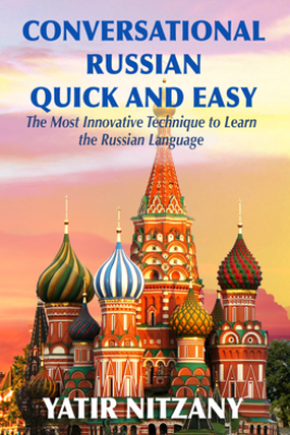 Conversational Russian Quick and Easy: The Most Innovative Technique to Learn the Russian Language - Yatir Nitzany