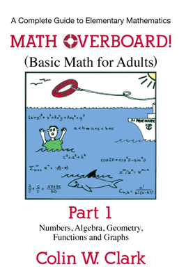 Math Overboard!: (Basic Math for Adults) Part 1 - Colin W. Clark