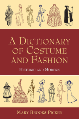 A Dictionary of Costume and Fashion - Mary Brooks Picken