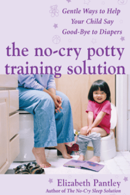 The No-Cry Potty Training Solution: Gentle Ways to Help Your Child Say Good-Bye to Diapers : Gentle Ways to Help Your Child Say Good-Bye to Diapers - Elizabeth Pantley