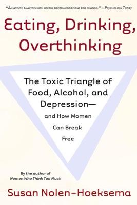 Eating, Drinking, Overthinking - Susan Nolen-Hoeksema pdf download