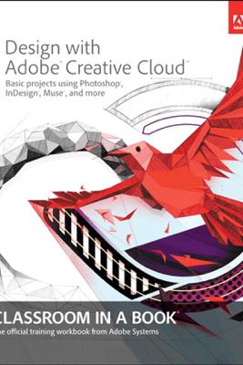 Design with Adobe Creative Cloud Classroom in a Book - Adobe Creative Team
