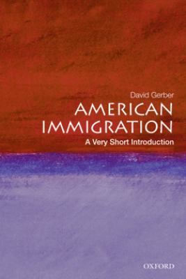 American Immigration: A Very Short Introduction - David A. Gerber