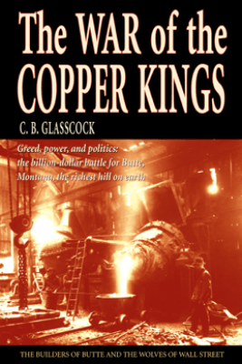 The War of the Copper Kings - C.B. Glasscock