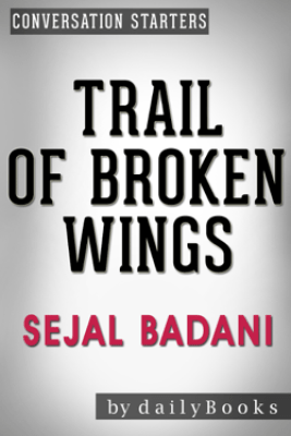 Trail of Broken Wings: A Novel by Sejal Badani  Conversation Starters - Daily Books