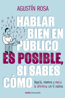 Hablar bien en público es posible, si sabes cómo - Agustín Rosa