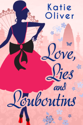 Love, Lies And Louboutins - Katie Oliver