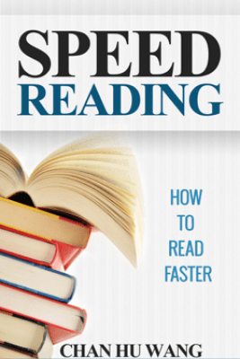 Speed Reading: How to Read Faster - Chan Hu Wang