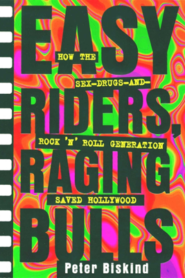 Easy Riders Raging Bulls - Peter Biskind