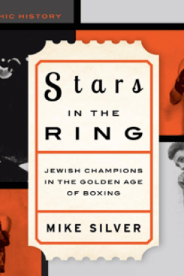 Stars in the Ring: Jewish Champions in the Golden Age of Boxing - Mike Silver