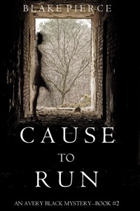 Cause to Run (An Avery Black Mystery—Book 2) - Blake Pierce pdf download