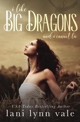 I Like Big Dragons and I Cannot Lie - Lani Lynn Vale pdf download