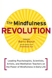 The Mindfulness Revolution - Jon Kabat-Zinn, Daniel Siegel, Thích Nhất Hạnh, Jack Kornfield & Barry Boyce pdf download