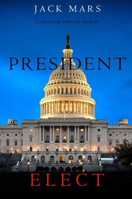 President Elect (A Luke Stone Thriller—Book 5) - Jack Mars pdf download