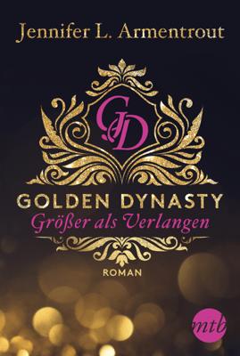 Golden Dynasty - Größer als Verlangen - Jennifer L. Armentrout pdf download