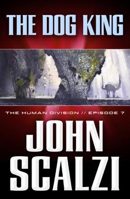 The Human Division #7: The Dog King - John Scalzi pdf download
