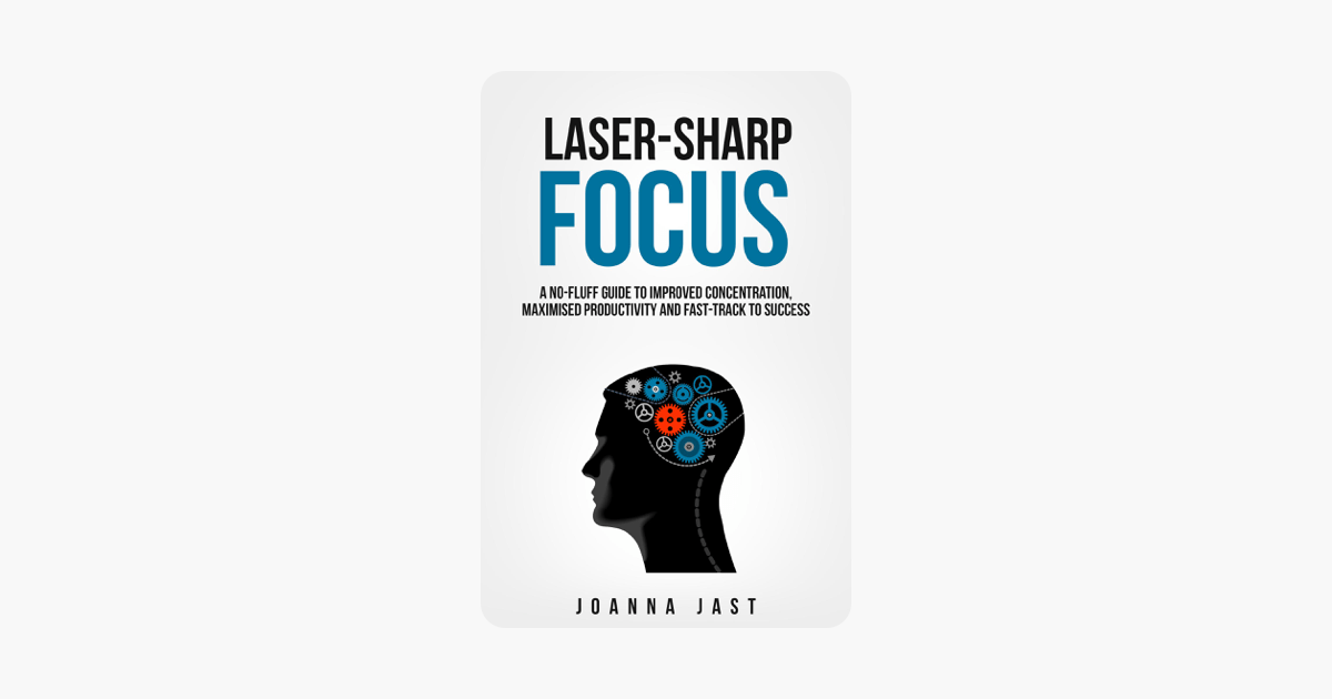 ‎Laser-Sharp Focus. A No-Fluff Guide to Improved