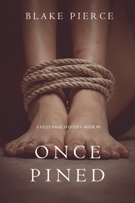 Once Pined (A Riley Paige Mystery—Book 6) - Blake Pierce