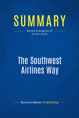 Summary: The Southwest Airlines Way - BusinessNews Publishing