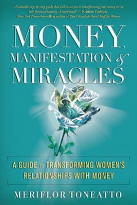 Money, Manifestation & Miracles - Meriflor Toneatto