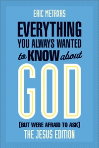 Everything You Always Wanted to Know about God (But Were Afraid to Ask) - Eric Metaxas pdf download