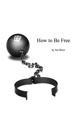 How to Be Free - Joe Blow