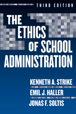 The Ethics of School Administration, 3rd Edition - Kenneth A. Strike