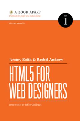 HTML5 for Web Designers - Jeremy Keith & Rachel Andrew