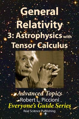 General Relativity 3: Astrophysics with Tensor Calculus - Robert Piccioni