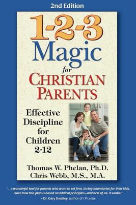 1-2-3 Magic for Christian Parents - Thomas Phelan PhD & Chris Webb