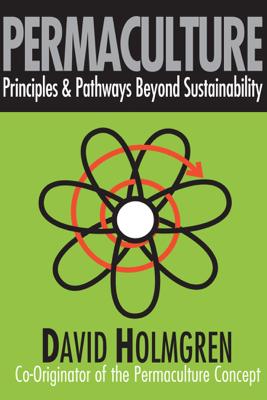 Permaculture: Principles & Pathways Beyond Sustainability - David Holmgren