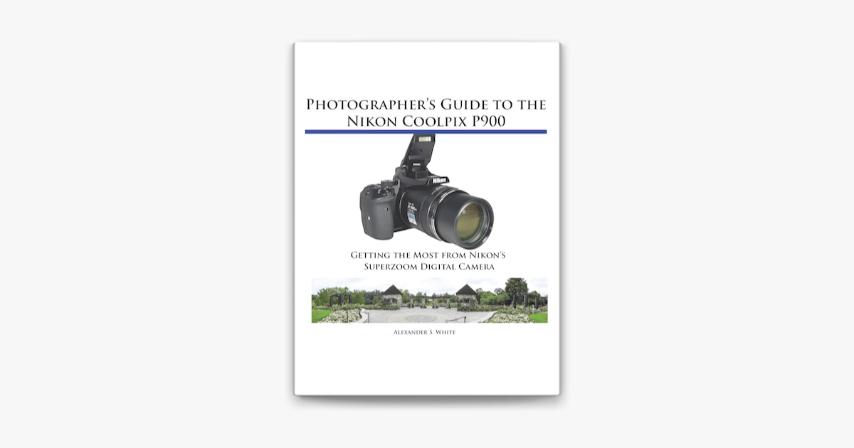 Photographer's Guide to the Nikon Coolpix P900 on Apple Books