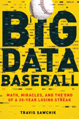 Big Data Baseball - Travis Sawchik