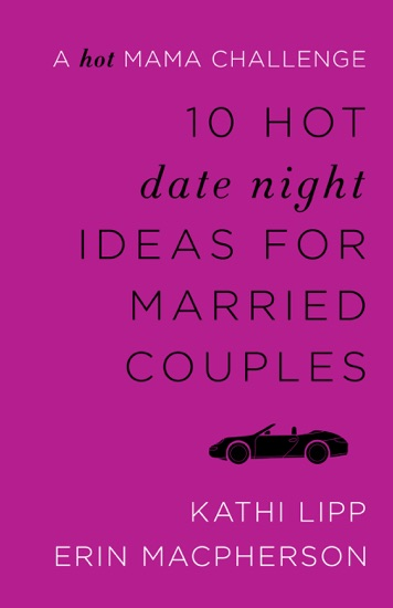 10 Hot Date Night Ideas for Married Couples by Kathi Lipp PDF Download